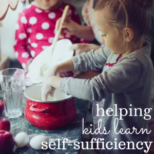 5 Ways to Help Kids Develop a Self-Sufficient Mindset